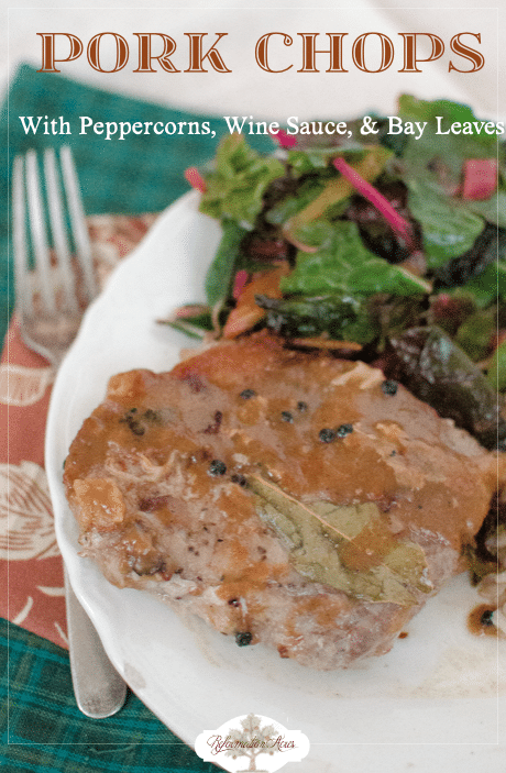 Pork Chops with Peppercorns, Wine Sauce, & Bay Leaves http://www.reformationacres.com/2014/12/pork-chops-with-peppercorns-wine-sauce-and-bay-leaves.html