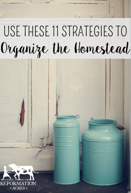 'Cause life doesn't have to be chaotic and out of control-Use These 11 Strategies to Help You Organize the Homestead